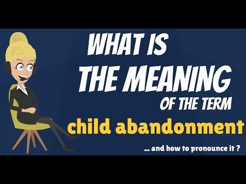 Understanding and Dealing With Child Abandonment
