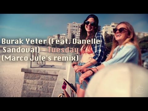 Burak Yeter (Feat. Danelle Sandoval) - Tuesday (Marco Jule's Remix)