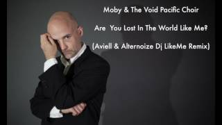 Moby & The Void Pacific Choir - Are You Lost In The World Like Me?(Aviell & AlternoizeDJ LikeMe Mix)