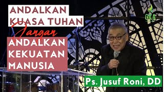 Andalkan Kuasa TUHAN, Jangan Andalkan Kekuatan Manusia by Ps. Jusuf Roni, DD   Minggu, 02 Feb 2020
