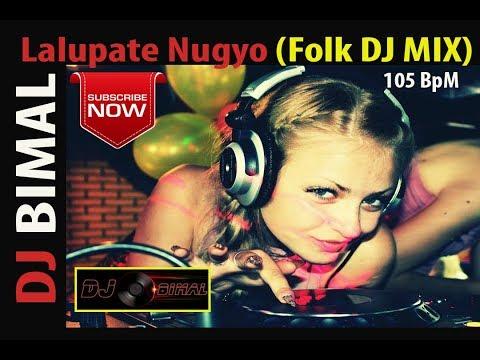 New Nepali Lok Geet - Laalupate Nugyo (DJ Bimal Mix 2017) - 105 BpM