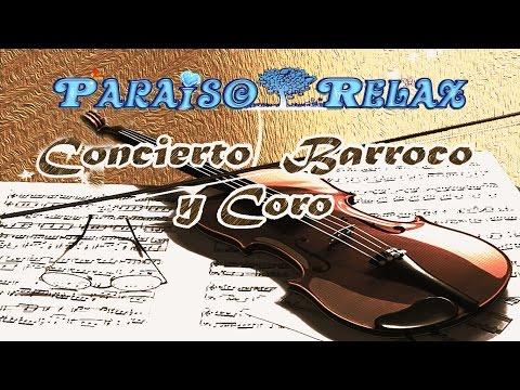 CONCIERTO BARROCO Y CORO, MUSICA CLASICA, RELAX, RELAJANTE