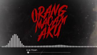 "Download Ical Mosh ""Orang Macam Aku"" (Official Lyrics Video) Mp3"