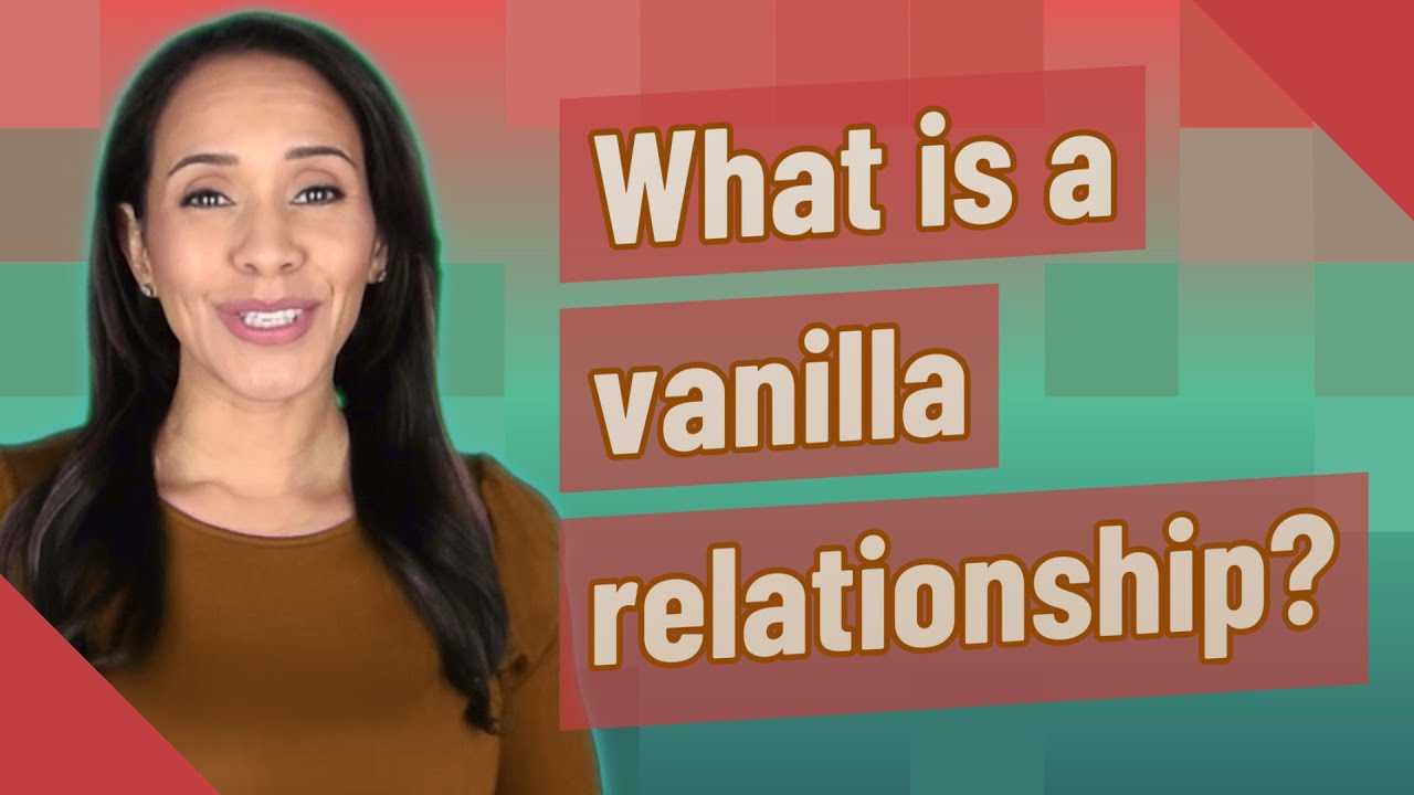 What is a vanilla relationship? - YouTube