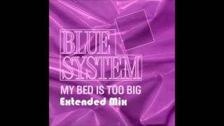 Blue System My Bed Is Too Big Extended Mix