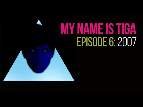 E06 30.12.2007 My Name is Tiga - 2 Hour Mix