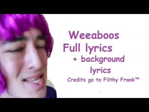 Filthy Frank: Weeaboos Song Lyrics