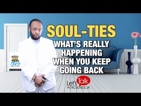 WHAT'S REALLY HAPPENING WHEN YOU KEEP GOING BACK TO A SOUL TIE RELATIONSHIP by RC BLAKES