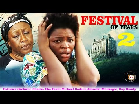 Festival of Tears 2 - 2015 Latest Nigerian Nollywood Movie