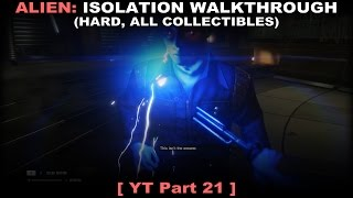 Alien: Isolation walkthrough 21 (Hard, All collectibles, No commentary ✔) PC