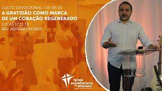 A Gratidão Como Marca de um Coração Regenerado -  Culto Devocional - IP Altiplano - 16/05