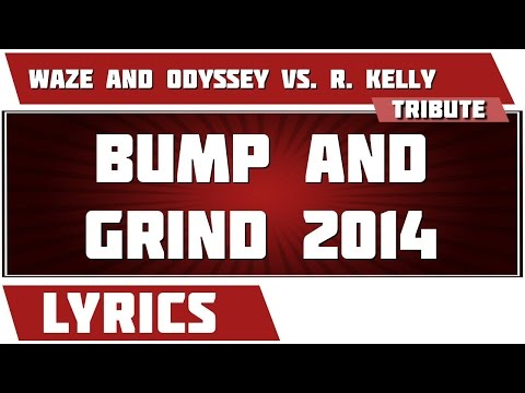 Bump and Grind 2014 - Waze and Odyssey vs. R. Kelly tribute - Lyrics
