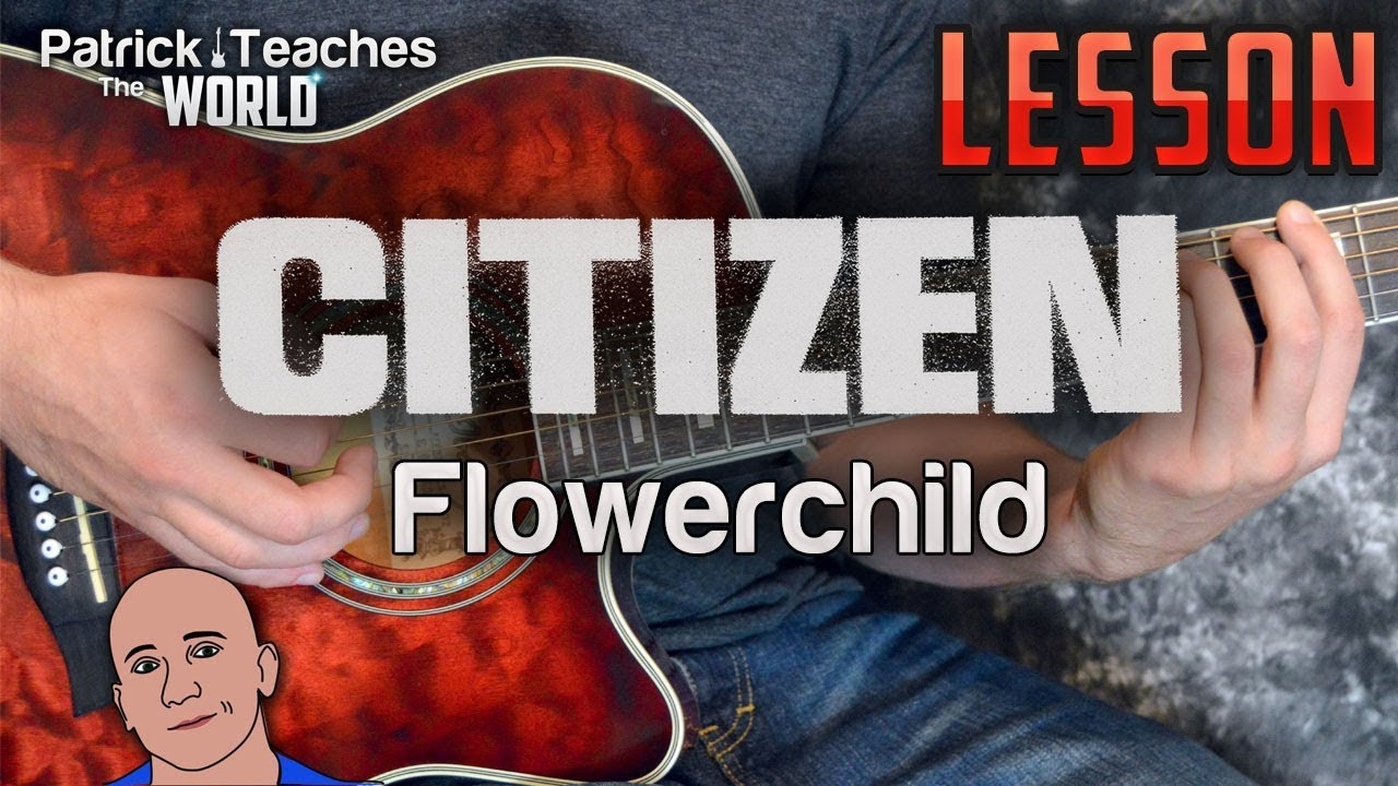 Citizen Flowerchild Guitar Lesson Tutorial How To Play Chords Youtube