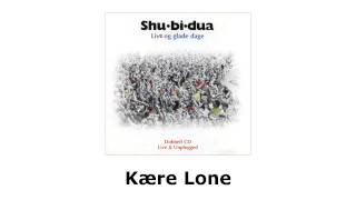 Shu-bi-dua - Live og glade dage - Kære Lone (live)