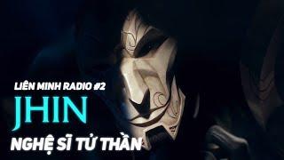 TRUYỆN LMHT: JHIN - NGHỆ SĨ TỬ THẦN   LIÊN MINH RADIO #2
