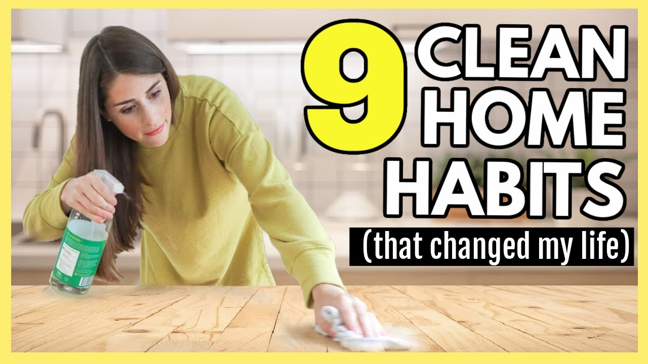 9 HABITS TO A CLEANER HOME (that have completely changed my life)