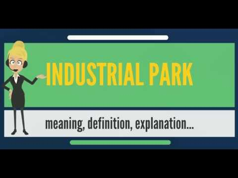 What is INDUSTRIAL PARK? What does INDUSTRIAL PARK mean? INDUSTRIAL PARK meaning & explanation