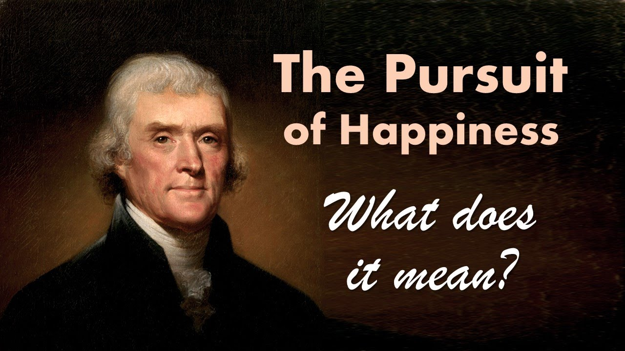 Life Liberty And The Pursuit Of Happiness Quote The Pursuit Of Happiness  What Did Jefferson Mean Declaration