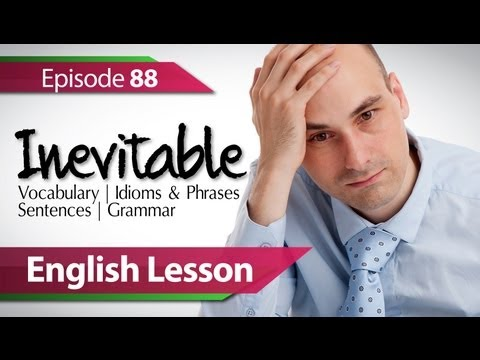 English lesson 88 - Inevitable. Vocabulary & Grammar lessons to speak fluent English - ESL