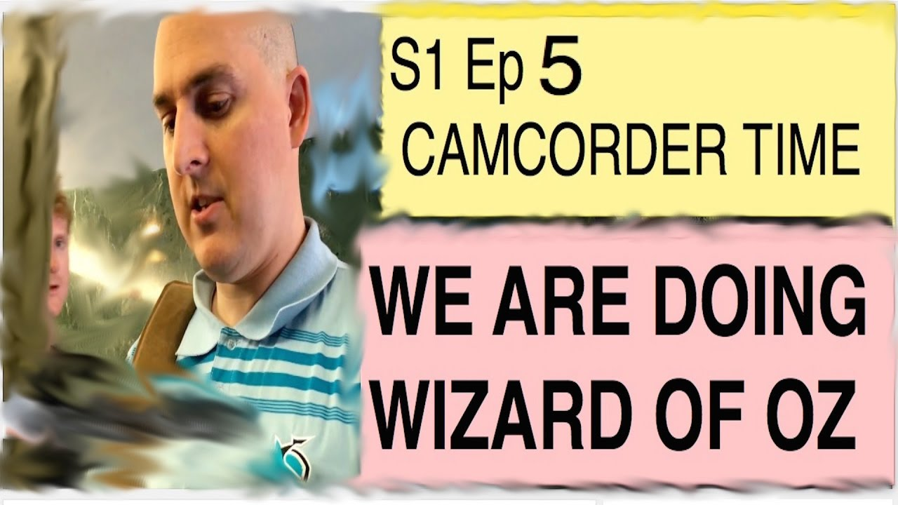 S1Ep5 We Are Doing Wizard of OZ | Camcorder Time - S1Ep5 We Are Doing Wizard of OZ | Camcorder Time