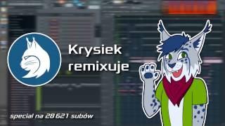 Krysiek remixuje - special na 28621 subów ;3