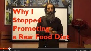 Why I Stopped Promoting a Raw Food Diet