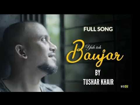 Yuh Toh Banjar Sa Tha Mera Aashiyan Full Song || Tushar Khair