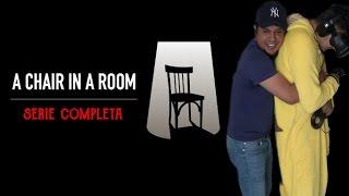 A Chair in a Room - Serie completa en 1 día.