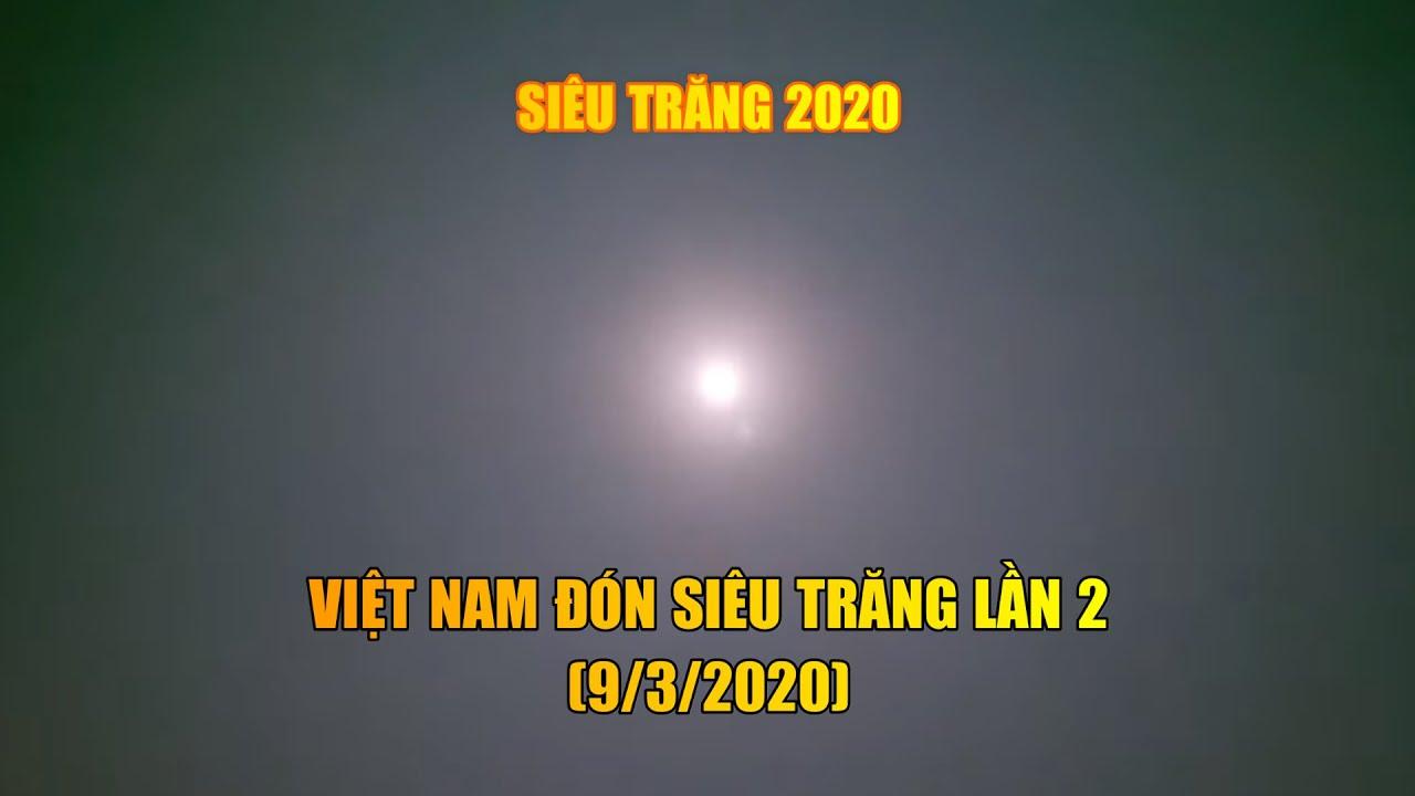 Siêu Trăng 2020 – Việt Nam đón Siêu Trăng lần 2 (9/3/2020) – The Second Supermoon of March 9, 2020