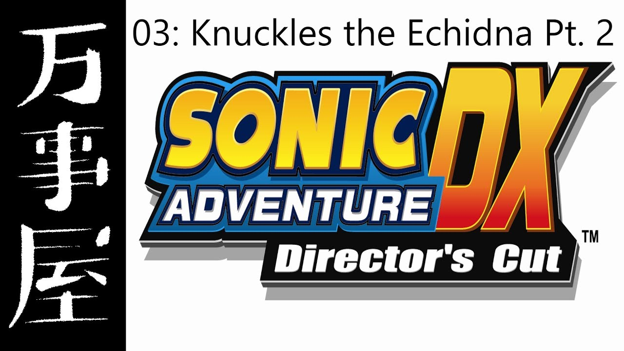 OddJobs Play Sonic Adventure DX Part 4: You Can Call Me Knuckles
