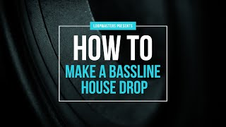 How to make a Bassline House Drop | House Music Drop Tutorial | House Drop Tutorial