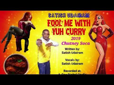 Satish Udairam - Fool Me With Yuh Curry (2019 Guyana Chutney)