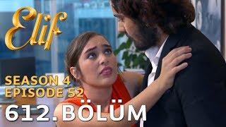 Elif Episode 612 | Season 4 Episode 52