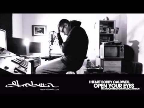 Ebrahim - Open Your Eyes / iHeartBobby (Beatbox/BobbyCaldwell/Common/Dilla-Version)