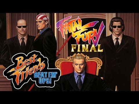 Best Friends Beat Em Ups! - Fatal Fury Final