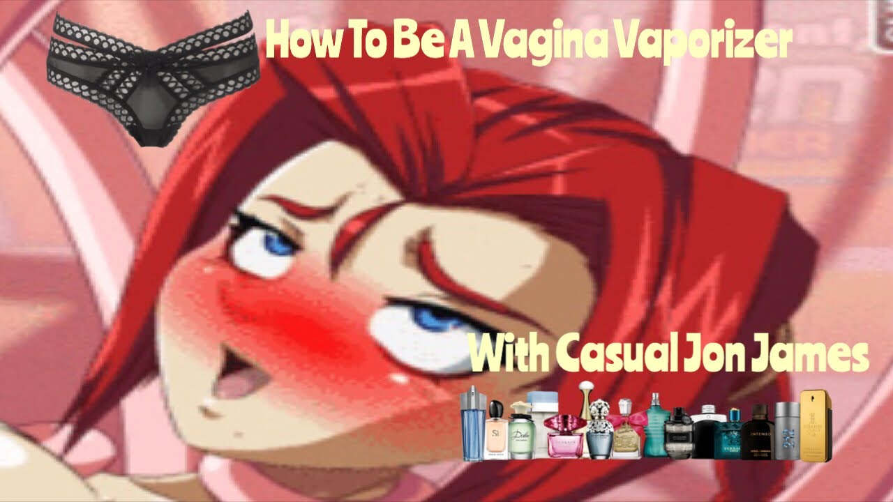 how to be a vagina vaporizer - youtube