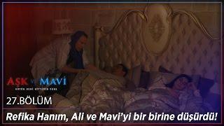Aşk ve Mavi 27.Bölüm - Refika Hanım, Ali ve Mavi'yi bir birine düşürdü!