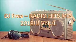 DJ Free (PL) - Radio Hits Mix 2018!!! vol. 1 HITY MINIONEGO ROKU!