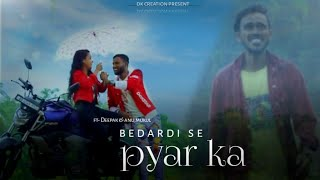 Bedardi Pyaar Ka Song    Sad Love Story    DK Creation