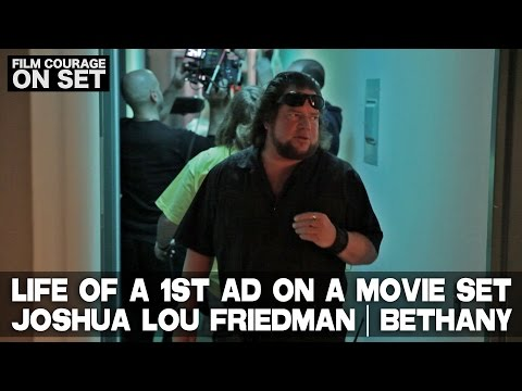 Life Of A 1st AD On A Movie Set - Joshua Lou Friedman - BETHANY