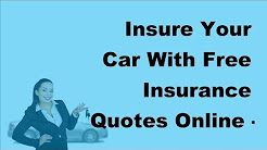Insure Your Car With Free Insurance Quotes Online  - 2017 Free Auto Insurance Quotes Online
