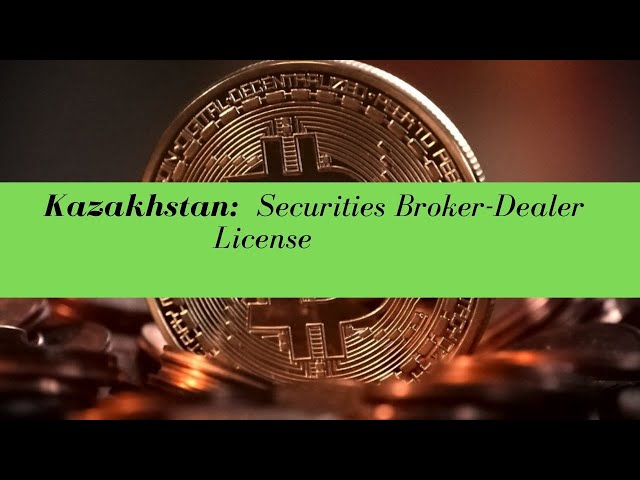 Kazakhstan Securities Broker-Dealer License -  (UPDATED FOR 2020)