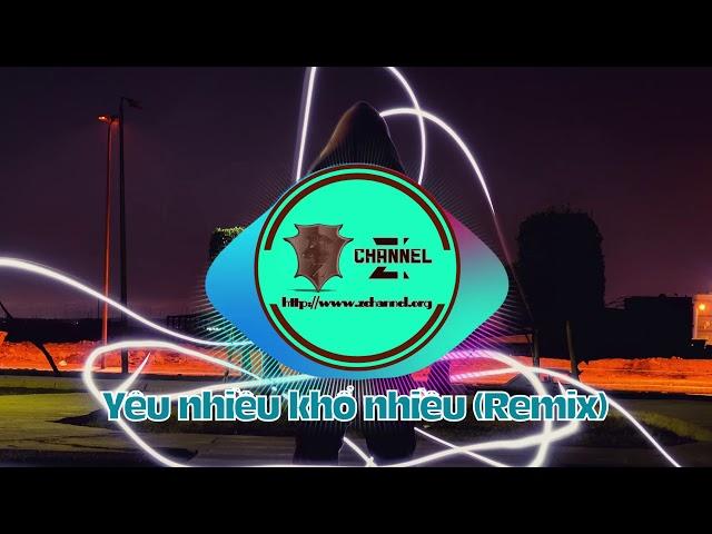 [Z Channel] | Yêu nhiều khổ nhiều (Remix) || 你到底愛誰