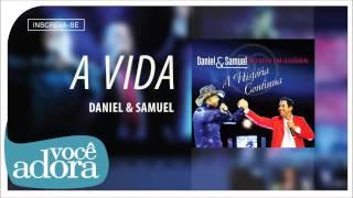 Daniel & Samuel - A Vida (Ao Vivo em Goiânia - A História Continua) [Áudio Oficial]