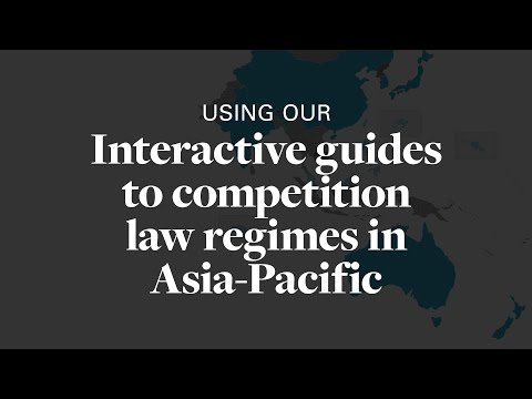 Using our interactive guides to competition law regimes in Asia-Pacific