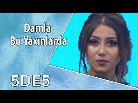 Damla - Bu Yaxınlarda (5də5)