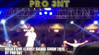 KILLA T LIVE @THE  BUSY SIGNAL SHOW 2015  BY PRO 3NT