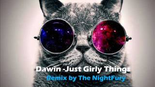 Dawin - Just Girly things Remix