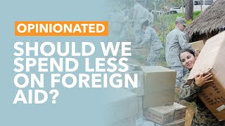 Should We Spend Less on Foreign Aid? - TLDR Opinionated