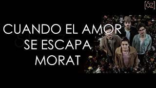 Morat - Cuando El Amor Se Escapa (Letra)